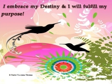 I embrace my destiny and I will fulfill my purpose
