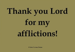 Thank you Lord for my afflictions